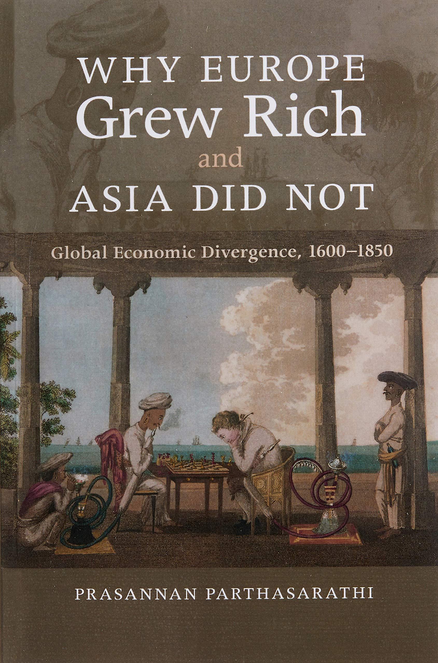 Why Europe Grew Rich and Asia Did Not: Global Economic Divergence, 1600-1850:  Amazon.co.uk: Prasannan Parthasarathi: 9780521168243: Books