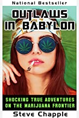 OUTLAWS IN BABYLON: SHOCKING TRUE ADVENTURES ON AMERICA'S MARIJUANA FRONTIER Kindle Edition