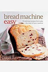 Bread Machine Easy: 70 Delicious Recipes that make the most of your Machine Kindle Edition