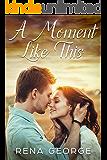 A Moment Like This : A Rosmorna Books' Feel Good Novel