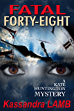 FATAL FORTY-EIGHT: A Kate Huntington Mystery (The Kate Huntington mystery series Book 7)