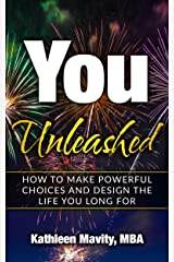 You, Unleashed: How to Make Powerful Choices and Design the Life You Long For Kindle Edition