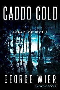Caddo Cold (The Bill Travis Mysteries Book 7)