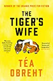 The Tiger's Wife: Winner of the Orange Prize for Fiction and New York Times bestseller (English Edition)