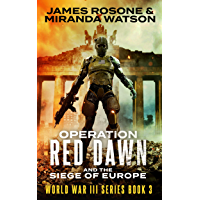 Operation Red Dawn: And the Siege of Europe (World War III Series Book 3)
