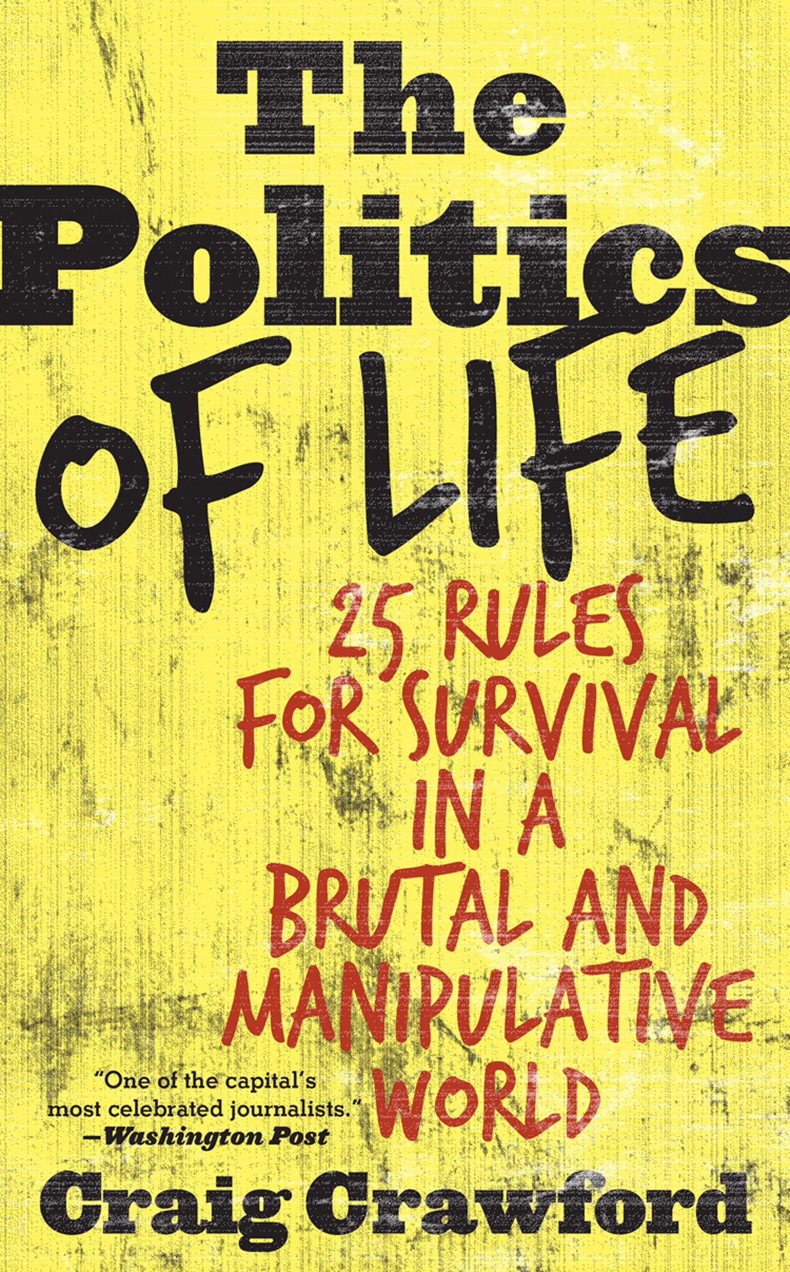 Read Online The Politics of Life: 25 Rules for Survival in a Brutal and Manipulative World PDF