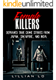 True Crime: Female Killers: Depraved True Crime Stories From Japan, Singapore, And India (English Edition)