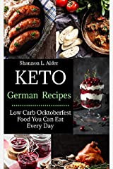 The Keto German Cookbook: Low Carb Oktoberfest Food You Can Eat Every Day Kindle Edition