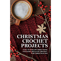 Christmas Crochet Projects: Easy To Follow Directions And Basic Skills Of Crochet For Christmas Day: Crochet Advanced…