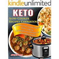 Keto Slow Cooker Recipes Cookbook: Delicious Low-Carb Ketogenic Slow Cooking, 120 Weight Loss Recipes For Smart Busy People (Ketogenic Diet Book 1)