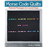 Morse Code Quilts: Material Messages for Loved Ones (Landauer) 10 Projects to Customize Your Quilts with Secret Messages & Hi