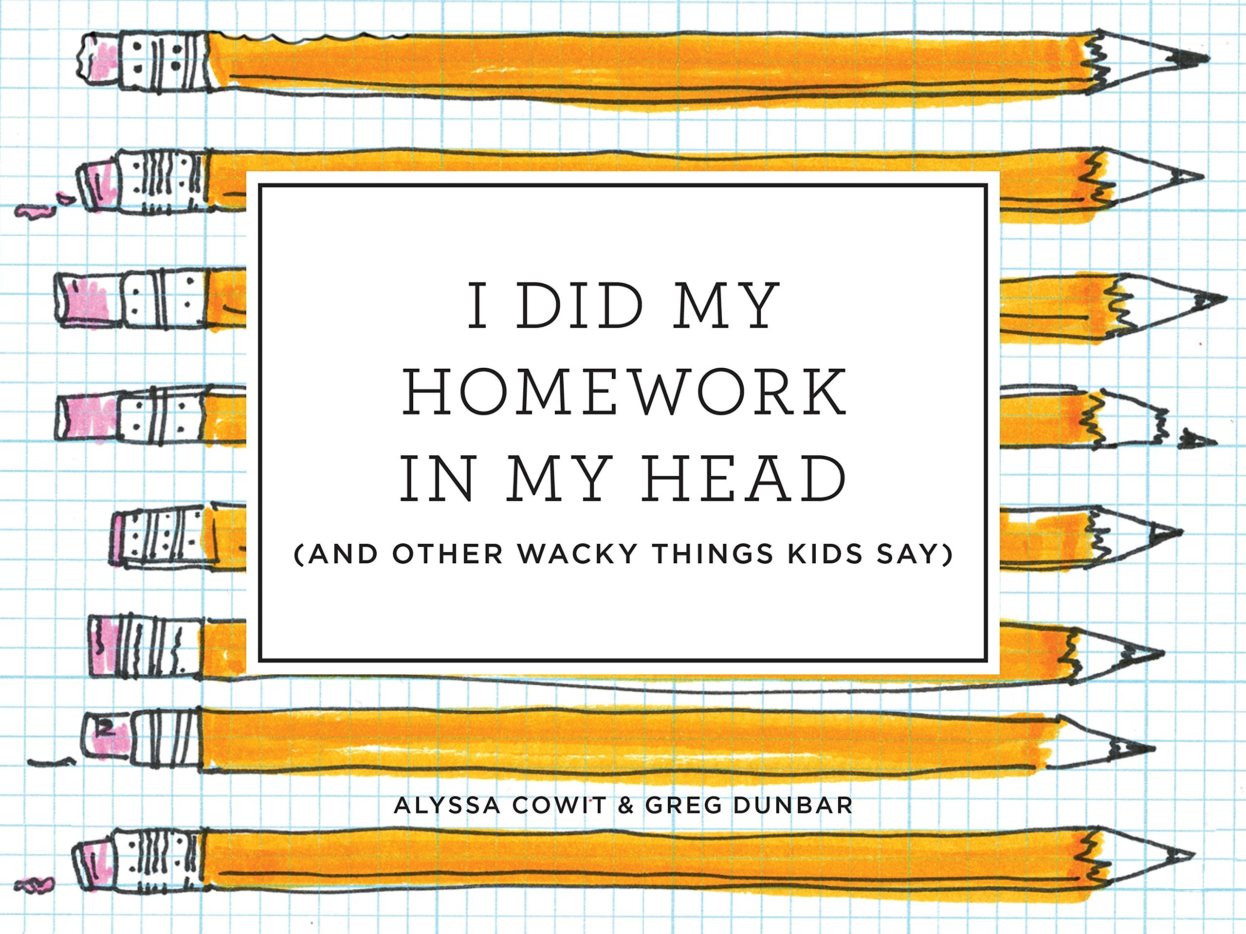 Buy I Did My Homework in My Head: (And Other Wacky Things Kids Say ...