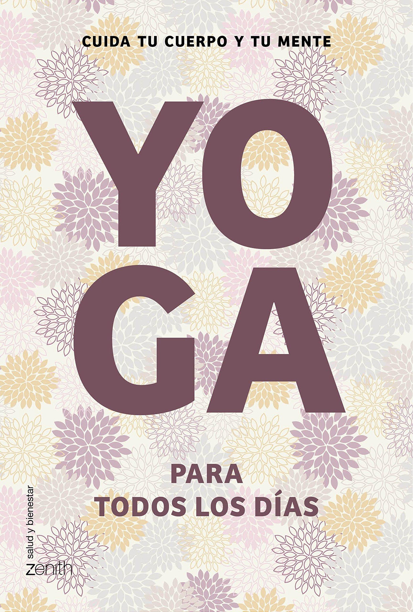 Yoga para todos los días : cuida tu cuerpo y tu mente: VV.AA ...