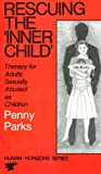 Rescuing the 'Inner Child': Therapy for Adults Sexually Abused as Children (Human Horizons)