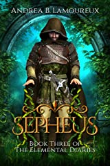 Sepheus: Book Three of The Elemental Diaries Kindle Edition