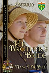 His Brother's Bride: Ontario (Canadian Historical Brides Book 2) Kindle Edition