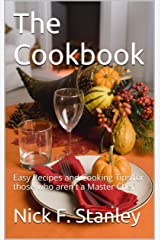 The Cookbook: Easy Recipes and Cooking Tips for those who aren't a Master Chef