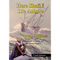 Here Shall I Die Ashore: Stephen Hopkins: Bermuda Castaway, Jamestown Survivor, and Mayflower Pilgrim. (English Edition)