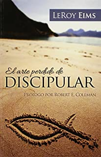 El Arte Perdido de Discipular (Spanish Edition)