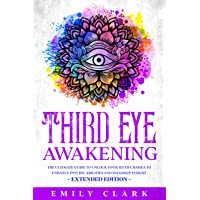 Third Eye Awakening: The Ultimate Guide to Unlock Your Sixth Chakra to Enhance Psychic...