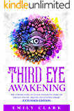 Third Eye Awakening: The Ultimate Guide to Unlock Your Sixth Chakra to Enhance Psychic Abilities and Maximize Insight…