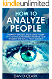 How to Analyze People: The  Complete Guide to Human Psychology, Body Language, Personality Types and Speed Reading Anyone