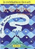 La via Lattea. Le costellazioni e i loro miti. Ediz. illustrata: 1