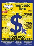 Guia Para Ganhar Dinheiro com Mercado Livre (Guia Meu Próprio Negócio - Ideias Inovadoras Livro 1)