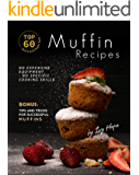 Top 60 Quick and Super Easy Muffin Recipes: No Expensive Equipment - No Specific Cooking Skills - Bonus: Tips and Tricks…