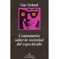 Comentarios sobre la sociedad del espectáculo: seguido de Prólogo a la cuarta edición italiana de «La sociedad del…