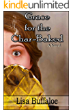 Grace for the Char-Baked