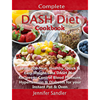 Complete DASH Diet Cookbook: Learn 700 New, Healthy, Quick & Easy Weight Loss DASH Diet Recipes to Control Blood Pressure, Hypertension & Diabetes for your Instant Pot & Oven (English Edition)