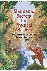 Shamanic Secrets for Physical Mastery Kindle Edition