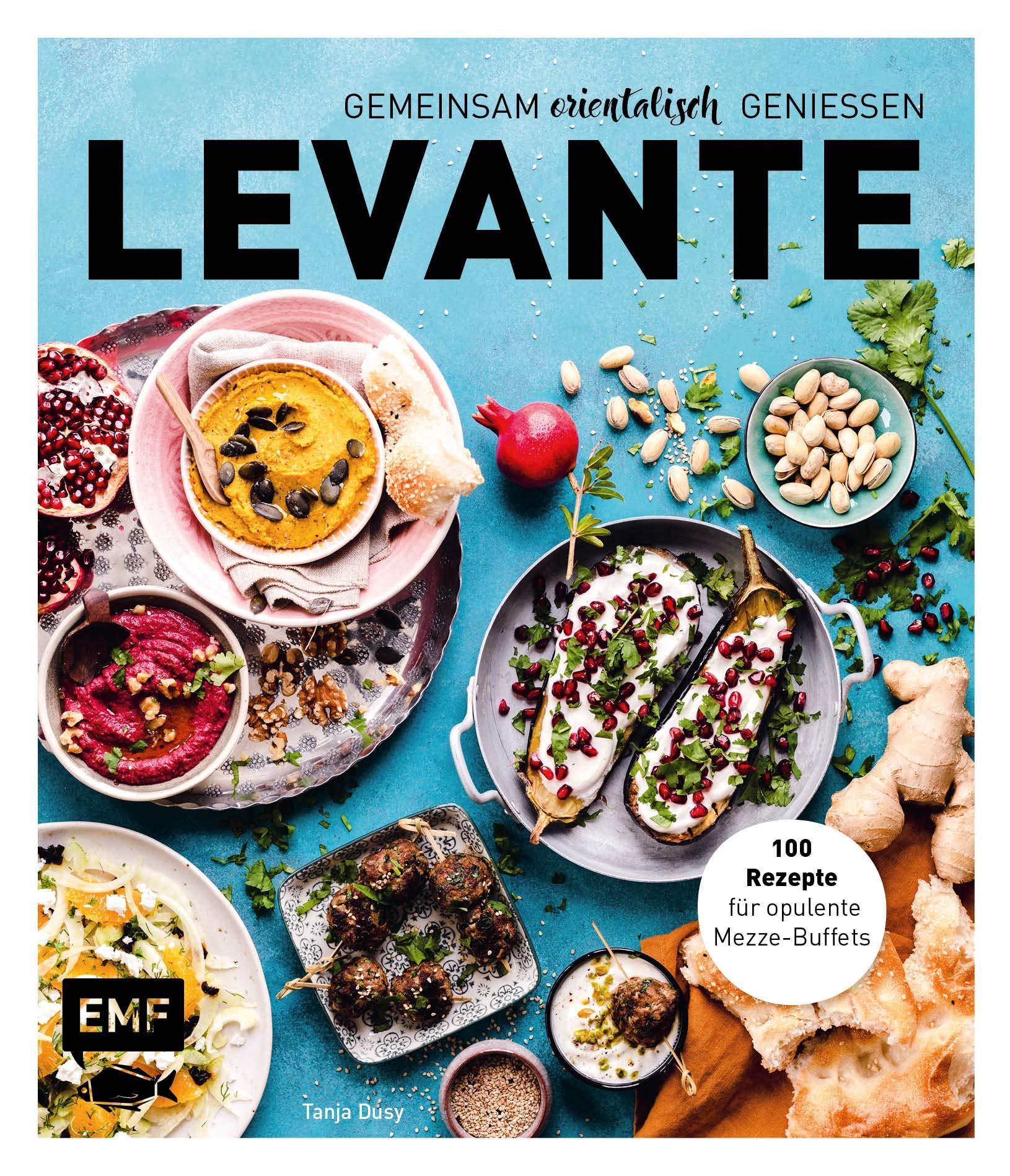 Levante – Gemeinsam Orientalisch Genießen  100 Rezepte Für Opulente Mezze Buffets