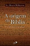 A origem da Bíblia: Um guia para os perplexos (Biblioteca de estudos bíblicos)