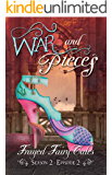 War and Pieces: Season 2, Episode 2 (Frayed Fairy Tales Book 5)