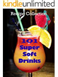 101 Super Soft Drinks: Recipe Collection