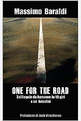 ONE FOR THE ROAD: Soliloquio da bancone in 19 giri e un brindisi (Italian Edition) Kindle Edition