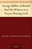 George Müller of Bristol And His Witness to a Prayer-Hearing God (English Edition)