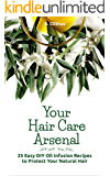 Your Hair Care Arsenal: 25 Easy DIY Hair Oil Infusion Recipes to Protect Your Natural Hair