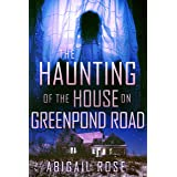 The Haunting of the House on Greenpond Road: A Riveting Haunted House Mystery (A Riveting Haunted House Mystery Series Book 2