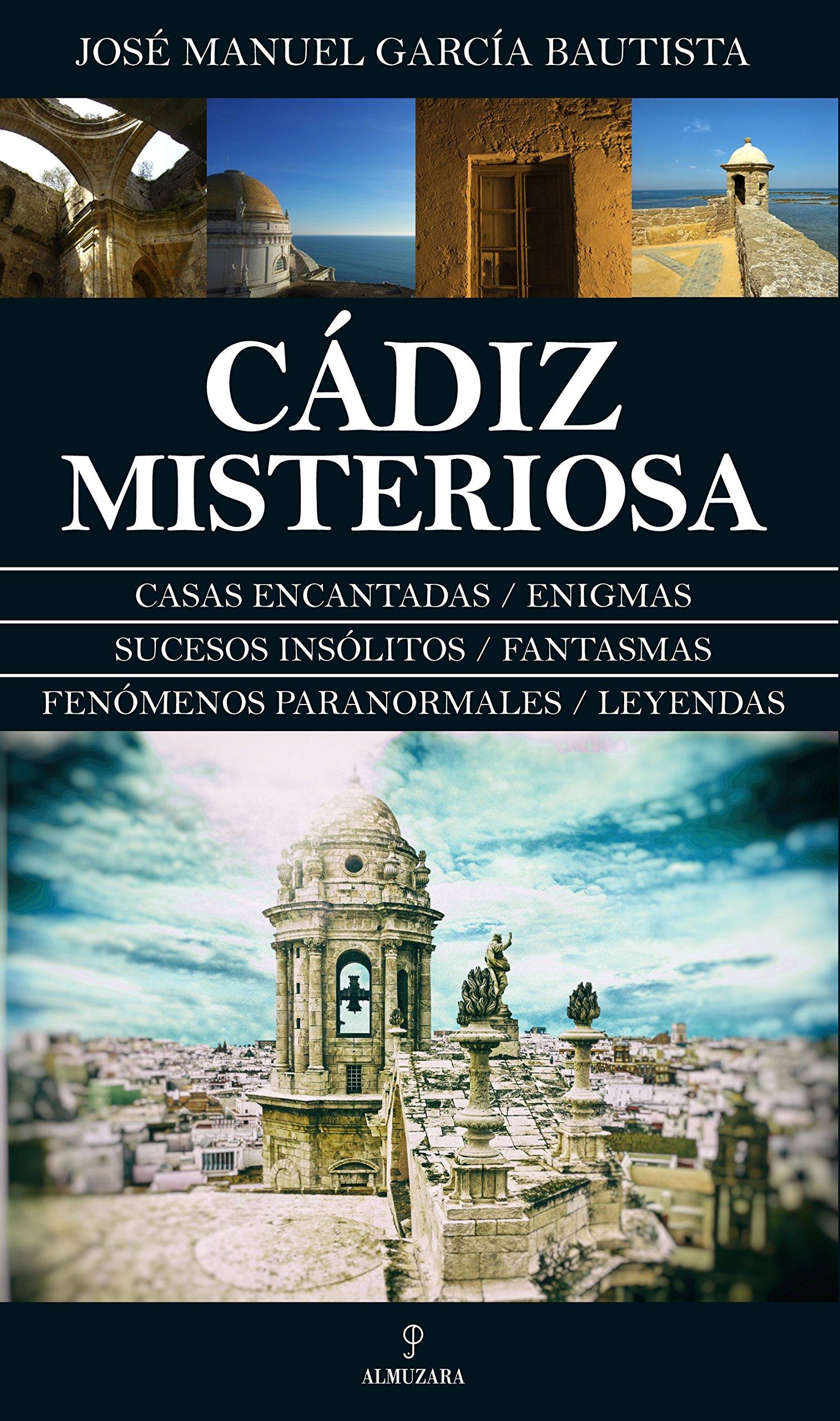 Cádiz Misteriosa (Enigmas): Amazon.es: García Bautista, José Manuel: Libros