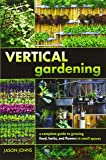 Vertical Gardening: A Complete Guide to Growing Food, Herbs, and Flowers in Small Spaces