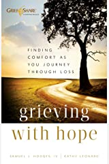 Grieving with Hope: Finding Comfort as You Journey through Loss Kindle Edition