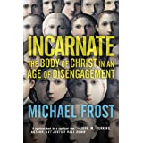 Incarnate: The Body of Christ in an Age of Disengagement (Forge Partnership Books)