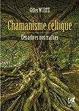 Chamanisme celtique : Ces arbres nos maîtres