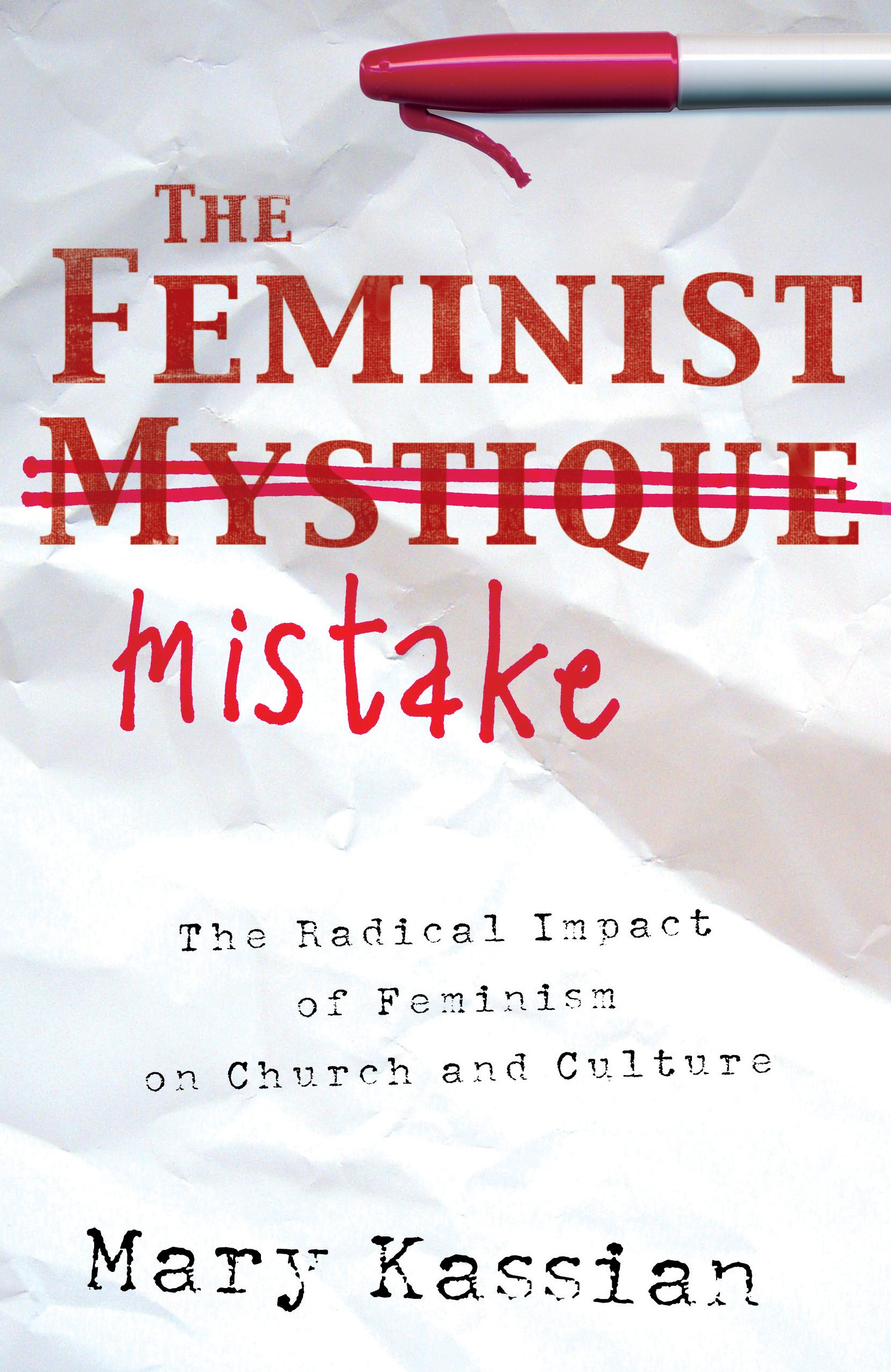 Read Online The Feminist Mistake: The Radical Impact of Feminism on Church and Culture PDF