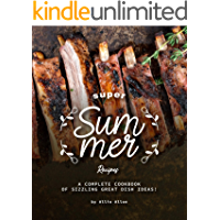 Super Summer Recipes: A Complete Cookbook of Sizzling Great Dish Ideas!