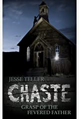 Chaste: Grasp of the Fevered Father Kindle Edition