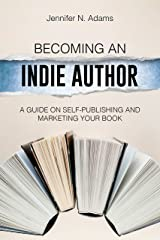 Becoming an Indie Author: A Guide on Self-Publishing and Marketing Your Book (Indie Authorpreneur) Kindle Edition